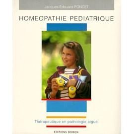 Hom�opathie P�diatrique - Th�rapeutique En Pathologie Aigu� de Jacques-Edouard Poncet