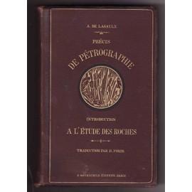 Pr�cis De P�trographie. Introduction � L'�tude Des Roches. Traduit De L'allemand Par H. Fohir de Lasaulx, A. De