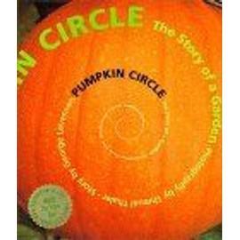 Pumpkin Circle : The Story Of A Garden de George Levens