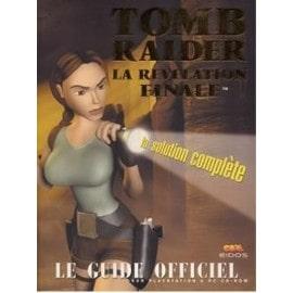 Tomb Raider, La Revelation Finale, La Solution Complete de