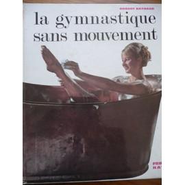 La Gymnastique Sans Mouvement. de RAYNAUD ROBERT
