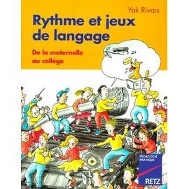 Rythme Et Jeux De Langage - De La Maternelle Au Coll�ge de Yak Rivais