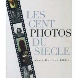 Les 100 Photos Du Si�cle de ROBIN M.M.