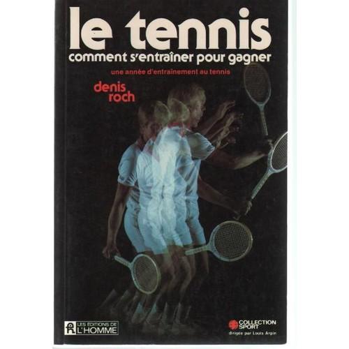 le tennis comment s 39 entra ner pour gagner une ann e d 39 entrainement au tennis de roch denis. Black Bedroom Furniture Sets. Home Design Ideas