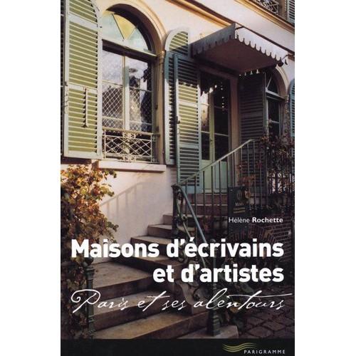 Maisons d 39 crivains et d 39 artistes paris et ses alentours de h l ne rochette format broch - Maison des artistes paris ...