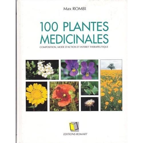 100 plantes m dicinales composition mode d 39 action et int r t th rapeutique. Black Bedroom Furniture Sets. Home Design Ideas