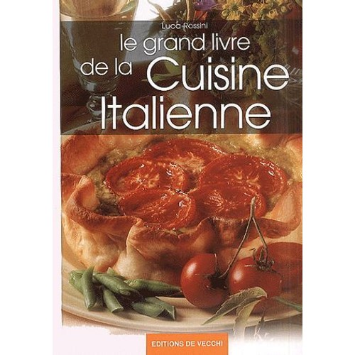 le grand livre de la cuisine italienne de luca rossini format reli. Black Bedroom Furniture Sets. Home Design Ideas