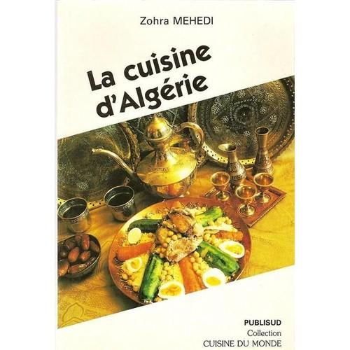 La Cuisine Algerienne: La Cuisine Algérienne De Zohra Mehedi