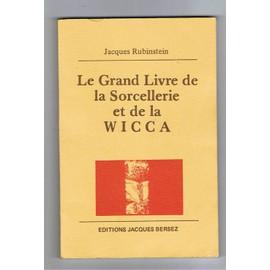Le Grand Livre De La Sorcellerie Et De La Wicca de rubinstein, jacques