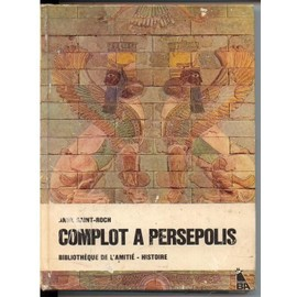 Complot � Persepolis. de SAINT-ROCH ANNE