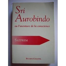 Sri Aurobindo Ou L'aventure De La Conscience de Satprem