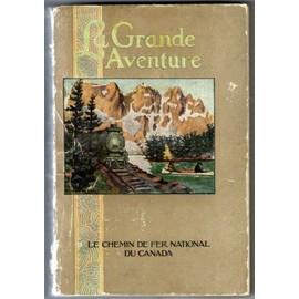 La Grande Aventure . Chemin De Fer National Du Canada de Schenck Ernest