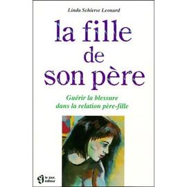 La Fille De Son Pere - Gu�rir La Blessure Dans La Relation P�re-Fille de Linda Leonard