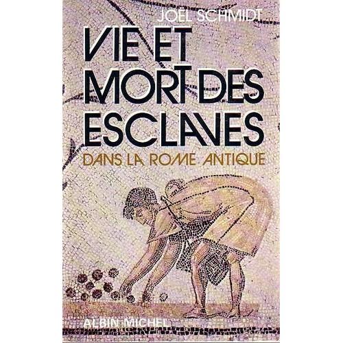 Vie et mort des esclaves dans la rome antique de schmidt jo l - Cuisine de la rome antique ...
