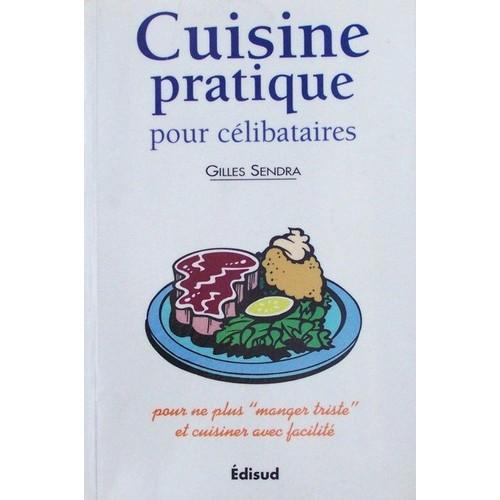 Cuisine pratique pour c libataires pour ne plus manger triste et cuisiner avec facilit - Cuisine pour celibataire ...