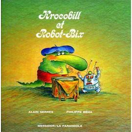 Krocobill Et Robot-Bix de Alain Serres