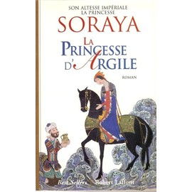 Soraya. La Princesse D'argile de Soraya Princesse