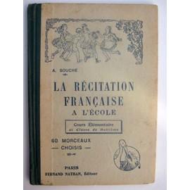 La R�citation Fran�aise � L'�cole. Cours �l�mentaire Et Classe De Huiti�me. 60 Morceaux Choisis de Souche, A.