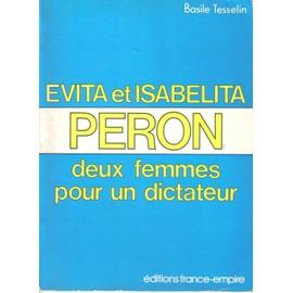 Deux Femmes Pour Un Dictateur - Evita Et Isabelita Peron de TESSELIN, BASILE