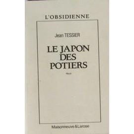 Le Japon Des Potiers - R�cit de Jean Tessier