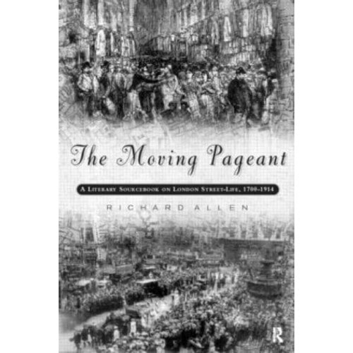 The Moving Pageant: A Literary Sourcebook on London Street Life, 1700-1914
