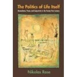 The Politics Of Life Itself : Biomedicine, Power, And Subjectivity In The Twenty-First Century In-Formation de Nikolas Rose