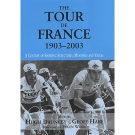 The Tour De France, 1903-2003: A Century Of Sporting Structures, Meanings And Values de Hugh Dauncey