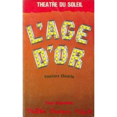 L\'âge D\'or - Première Ébauche de Théâtre du Soleil - Priceminister ...