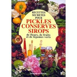 recettes secr tes pour pickles conserves sirops de fleurs de fruits et de l gumes verts de m. Black Bedroom Furniture Sets. Home Design Ideas
