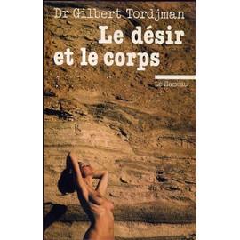 Le Désir Et Le Corps de Tordjman Gilbert
