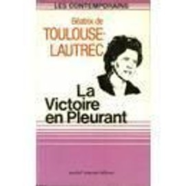 La Victoire En Pleurant de TOULOUSE-LAUTREC BEATRIX :