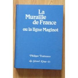 La Muraille De France Ou La Ligne Maginot - 4�me �dition de Philippe Truttmann