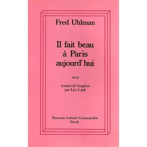 il fait beau paris aujourd 39 hui de fred uhlman neuf occasion. Black Bedroom Furniture Sets. Home Design Ideas