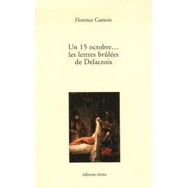Un 15 Octobre - Les Lettres Br�l�es De Delacroix de Florence Camoin