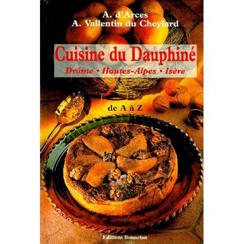 cuisine du dauphine de a a z dr me hautes alpes is re de vallentin d 39 arces. Black Bedroom Furniture Sets. Home Design Ideas