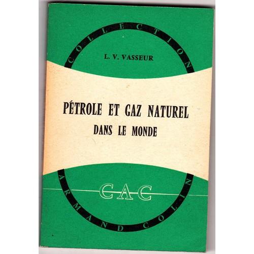 Petrole et gaz naturel dans le monde de vasseur l v for Gaz naturel dans le monde