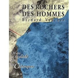 Des Rochers Et Des Hommes - 120 Ans D'escalade Dans Les Calanques de Bernard Vaucher