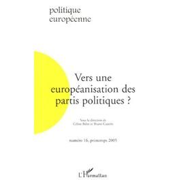 Politique Europ�enne N� 16, Printemps 200 - Vers Une Europ�anisation Des Partis Politiques ? de C�line Belot