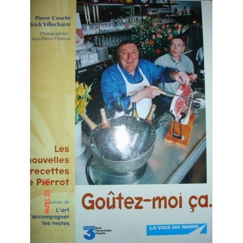 Goûtez-moi ça.. .. : les nouvelles recettes de Pierrot - Pierre Coucke