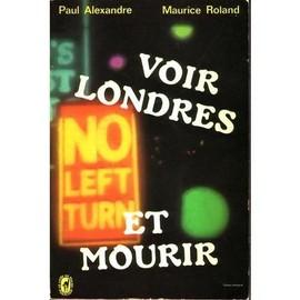 Voir Londres Et Mourir de ROLAND, Maurice - ALEXANDRE, Paul