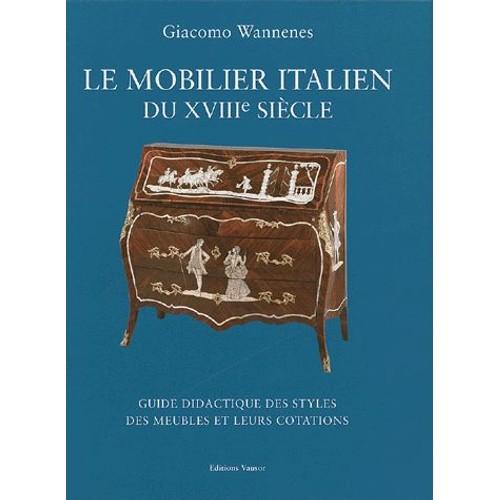 le mobilier italien du xviiie si cle guide didactique des styles des meubles et leurs. Black Bedroom Furniture Sets. Home Design Ideas