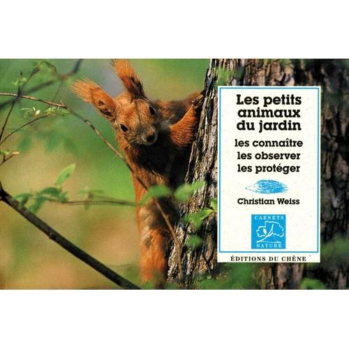 Les petits animaux du jardin les conna tre les observer les prot ger de christian weiss - Les animaux du jardin ...