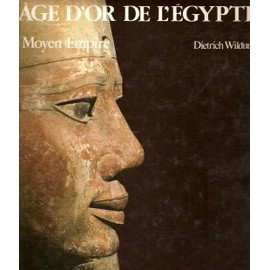 L'�ge D'or De L'�gypte - Le Moyen Empire de Dietrich Wildung
