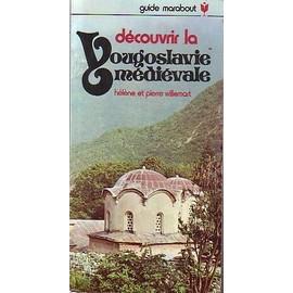 D�couvrir La Yougoslavie M�di�vale de WILLEMART H�l�ne & Pierre