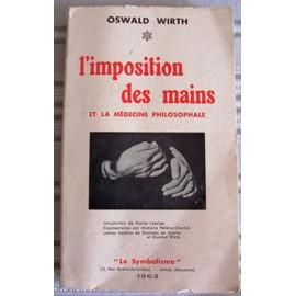 L'imposition Des Mains Et La M�decine Philosophale de oswald wirth