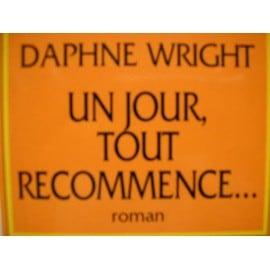 Un Jour Tout Recommence de Daphn� Wright