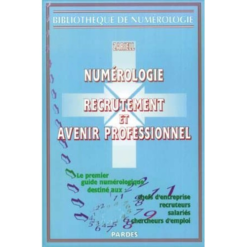 Numérologie, Recrutement Et Avenir Professionnel - Le Premier Guide  Numérologique de Zariell 4965483bdd13