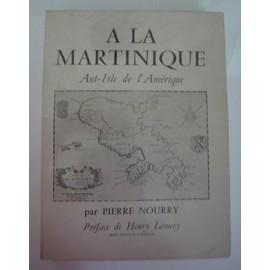 A La Martinique, Ant'isle De L'am�rique de Pierre Nourry