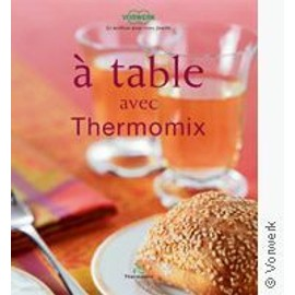 a table avec thermomix de vorwerk france format beau livre. Black Bedroom Furniture Sets. Home Design Ideas