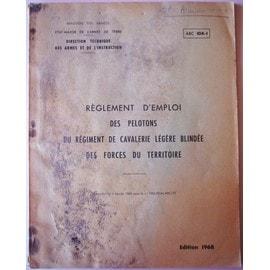Abc 104-1 - R�glement D'emploi Des Pelotons Du R�giment De Cavalerie L�g�re Blind�e Des Forces Du Territoire de Direction Technique Des Armes Et De L'instruction